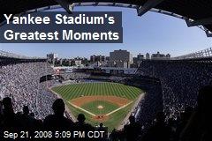 Yankee Stadium's Greatest Moments