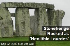 Stonehenge Rocked as 'Neolithic Lourdes'