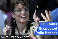 FBI Raids Suspected Palin Hacker