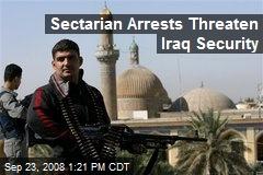 Sectarian Arrests Threaten Iraq Security