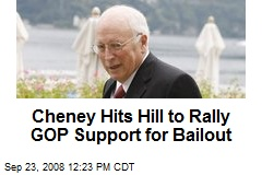 Cheney Hits Hill to Rally GOP Support for Bailout
