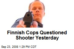 Finnish Cops Questioned Shooter Yesterday