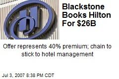 Blackstone Books Hilton For $26B