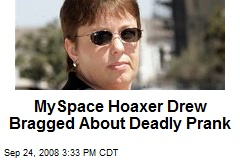MySpace Hoaxer Drew Bragged About Deadly Prank
