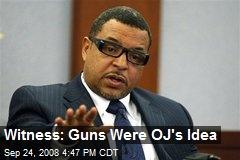 Witness: Guns Were OJ's Idea