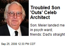 Troubled Son 'Outs' Celeb Architect