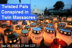 Twisted Pals Conspired in Twin Massacres