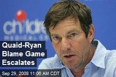 Quaid-Ryan Blame Game Escalates
