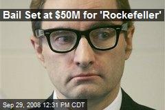 Bail Set at $50M for 'Rockefeller'