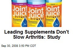 Leading Supplements Don't Slow Arthritis: Study