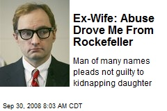 Ex-Wife: Abuse Drove Me From Rockefeller