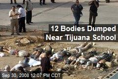 12 Bodies Dumped Near Tijuana School