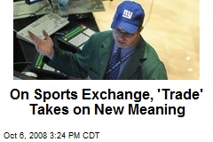 On Sports Exchange, 'Trade' Takes on New Meaning