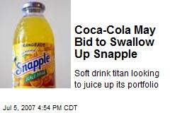 Coca-Cola May Bid to Swallow Up Snapple