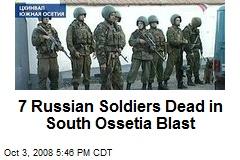7 Russian Soldiers Dead in South Ossetia Blast