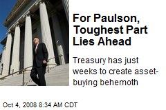 For Paulson, Toughest Part Lies Ahead