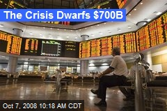 The Crisis Dwarfs $700B