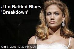 J.Lo Battled Blues, 'Breakdown'
