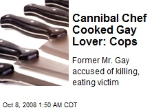 Cannibal Chef Cooked Gay Lover: Cops