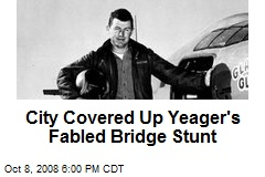City Covered Up Yeager's Fabled Bridge Stunt