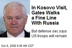 In Kosovo Visit, Gates Walks a Fine Line With Russia