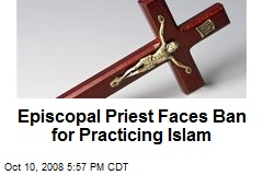 Episcopal Priest Faces Ban for Practicing Islam