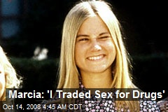Marcia: 'I Traded Sex for Drugs'