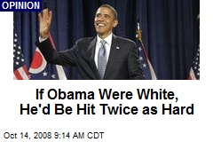 If Obama Were White, He'd Be Hit Twice as Hard