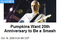 Pumpkins Want 20th Anniversary to Be a Smash