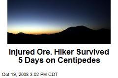 Injured Ore. Hiker Survived 5 Days on Centipedes