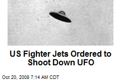 US Fighter Jets Ordered to Shoot Down UFO