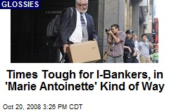 Times Tough for I-Bankers, in 'Marie Antoinette' Kind of Way