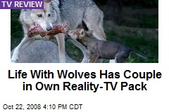 Life With Wolves Has Couple in Own Reality-TV Pack