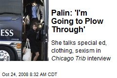 Palin: 'I'm Going to Plow Through'