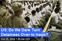 US: Do We Dare Turn Detainees Over to Iraqis?