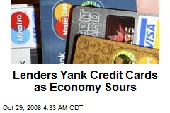 Lenders Yank Credit Cards as Economy Sours