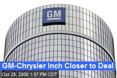 GM-Chrysler Inch Closer to Deal