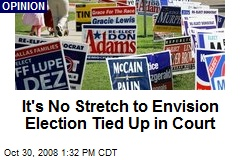 It's No Stretch to Envision Election Tied Up in Court