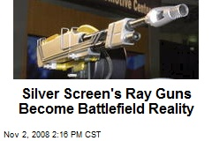 Silver Screen's Ray Guns Become Battlefield Reality