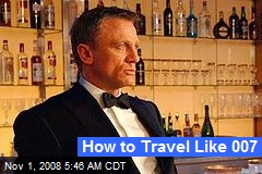 How to Travel Like 007