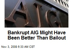 Bankrupt AIG Might Have Been Better Than Bailout