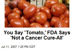 You Say 'Tomato,' FDA Says 'Not a Cancer Cure-All'