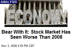 Bear With It: Stock Market Has Seen Worse Than 2008
