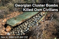 Georgian Cluster Bombs Killed Own Civilians
