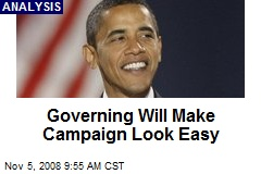 Governing Will Make Campaign Look Easy