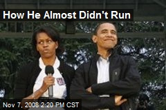 How He Almost Didn't Run