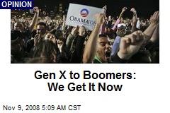 Gen X to Boomers: We Get It Now