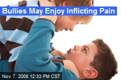 Bullies May Enjoy Inflicting Pain