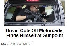 Driver Cuts Off Motorcade, Finds Himself at Gunpoint