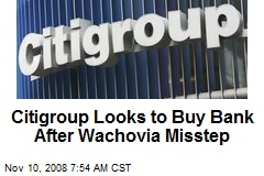Citigroup Looks to Buy Bank After Wachovia Misstep